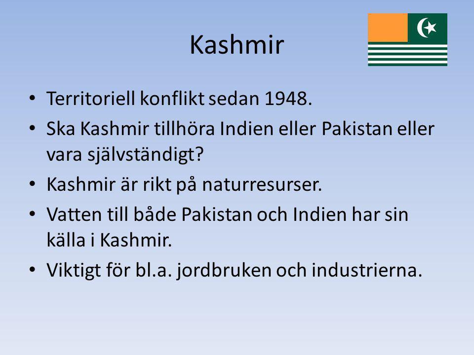 Kashmir Territoriell konflikt sedan 1948. Ska Kashmir tillhöra Indien eller Pakistan eller vara självständigt? Kashmir är rikt på naturresurser. Vatte