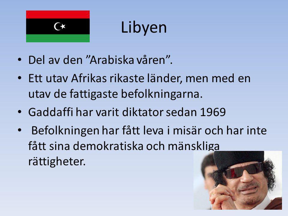 """Libyen Del av den """"Arabiska våren"""". Ett utav Afrikas rikaste länder, men med en utav de fattigaste befolkningarna. Gaddaffi har varit diktator sedan 1"""