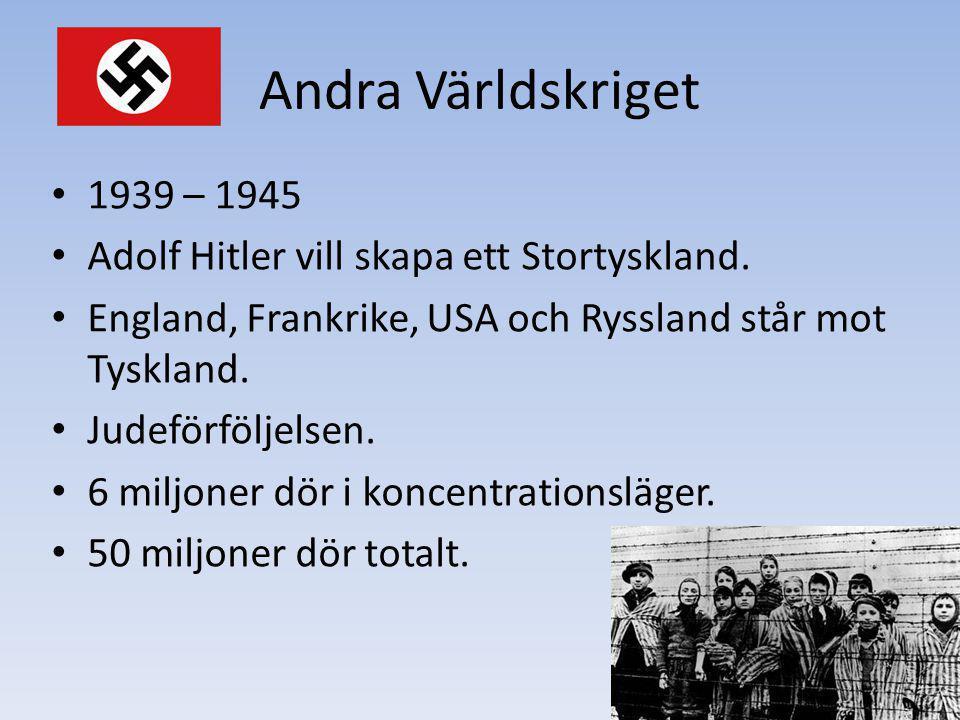 Andra Världskriget 1939 – 1945 Adolf Hitler vill skapa ett Stortyskland. England, Frankrike, USA och Ryssland står mot Tyskland. Judeförföljelsen. 6 m