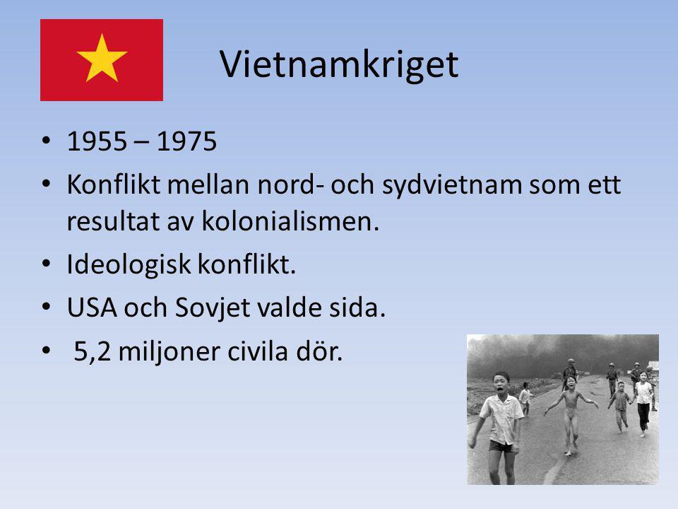 Vietnamkriget 1955 – 1975 Konflikt mellan nord- och sydvietnam som ett resultat av kolonialismen. Ideologisk konflikt. USA och Sovjet valde sida. 5,2