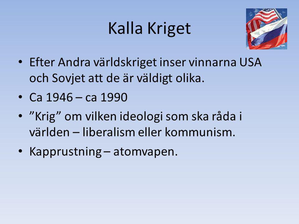"""Kalla Kriget Efter Andra världskriget inser vinnarna USA och Sovjet att de är väldigt olika. Ca 1946 – ca 1990 """"Krig"""" om vilken ideologi som ska råda"""