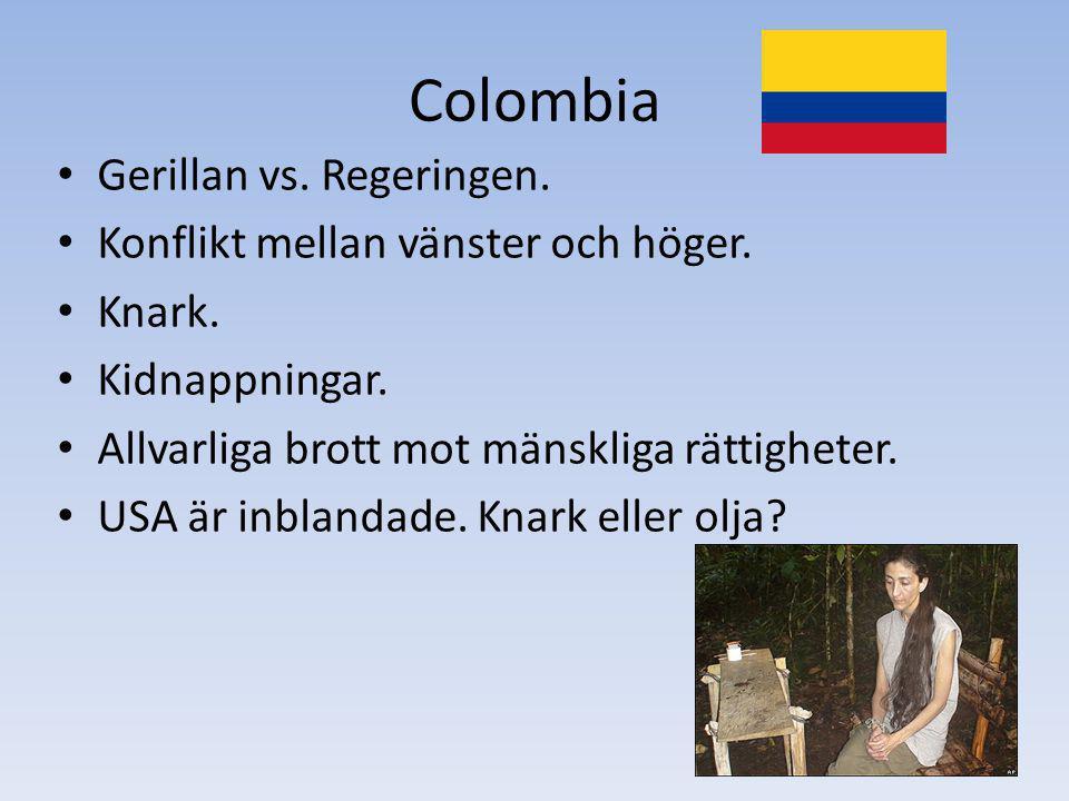 Colombia Gerillan vs.Regeringen. Konflikt mellan vänster och höger.