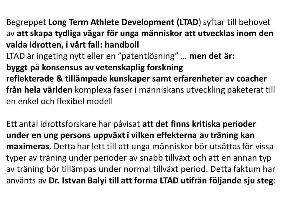Begreppet Long Term Athlete Development (LTAD) syftar till behovet av att skapa tydliga vägar för unga människor att utvecklas inom den valda idrotten