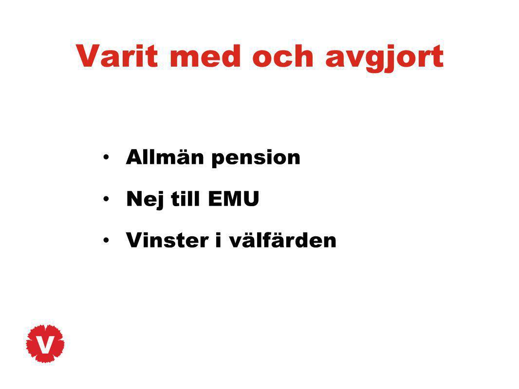 Varit med och avgjort Allmän pension Nej till EMU Vinster i välfärden