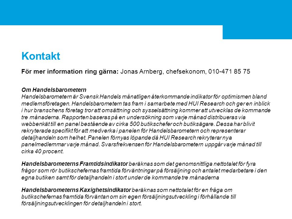 Kontakt För mer information ring gärna: Jonas Arnberg, chefsekonom, 010-471 85 75 Om Handelsbarometern Handelsbarometern är Svensk Handels månatligen återkommande indikator för optimismen bland medlemsföretagen.
