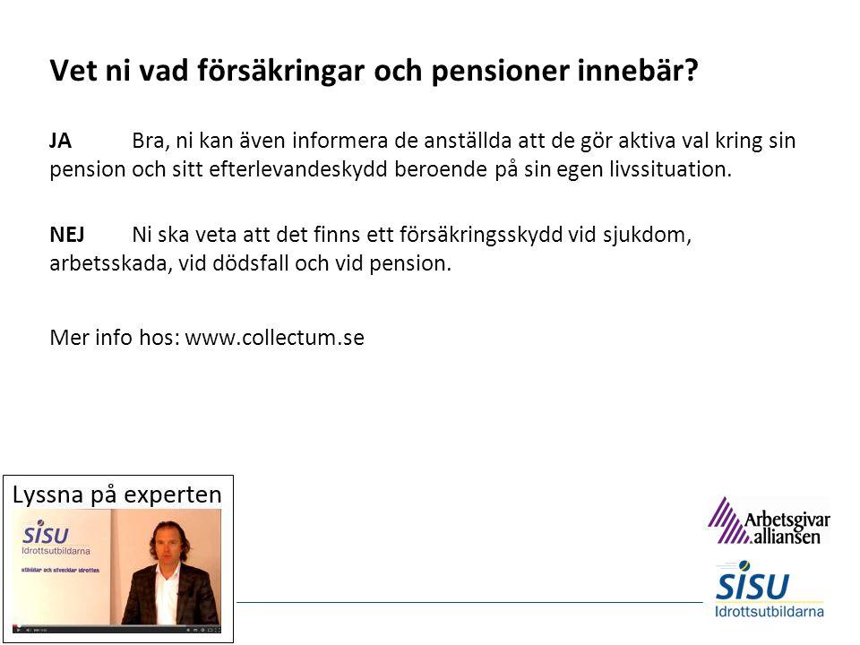 Vet ni vad försäkringar och pensioner innebär? JABra, ni kan även informera de anställda att de gör aktiva val kring sin pension och sitt efterlevande