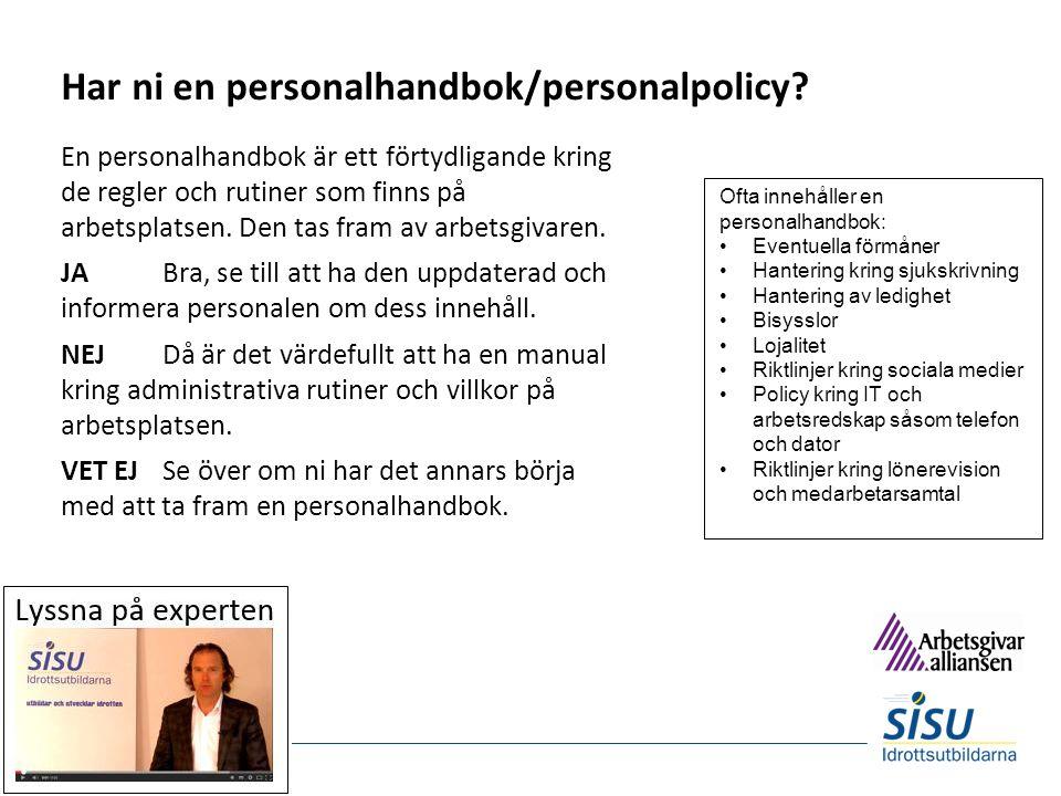 Har ni en personalhandbok/personalpolicy? En personalhandbok är ett förtydligande kring de regler och rutiner som finns på arbetsplatsen. Den tas fram