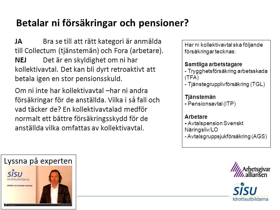 Betalar ni försäkringar och pensioner? JABra se till att rätt kategori är anmälda till Collectum (tjänstemän) och Fora (arbetare). NEJDet är en skyldi