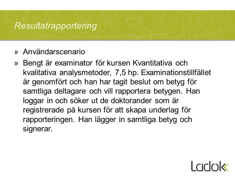 Resultatrapportering »Användarscenario »Bengt är examinator för kursen Kvantitativa och kvalitativa analysmetoder, 7,5 hp.