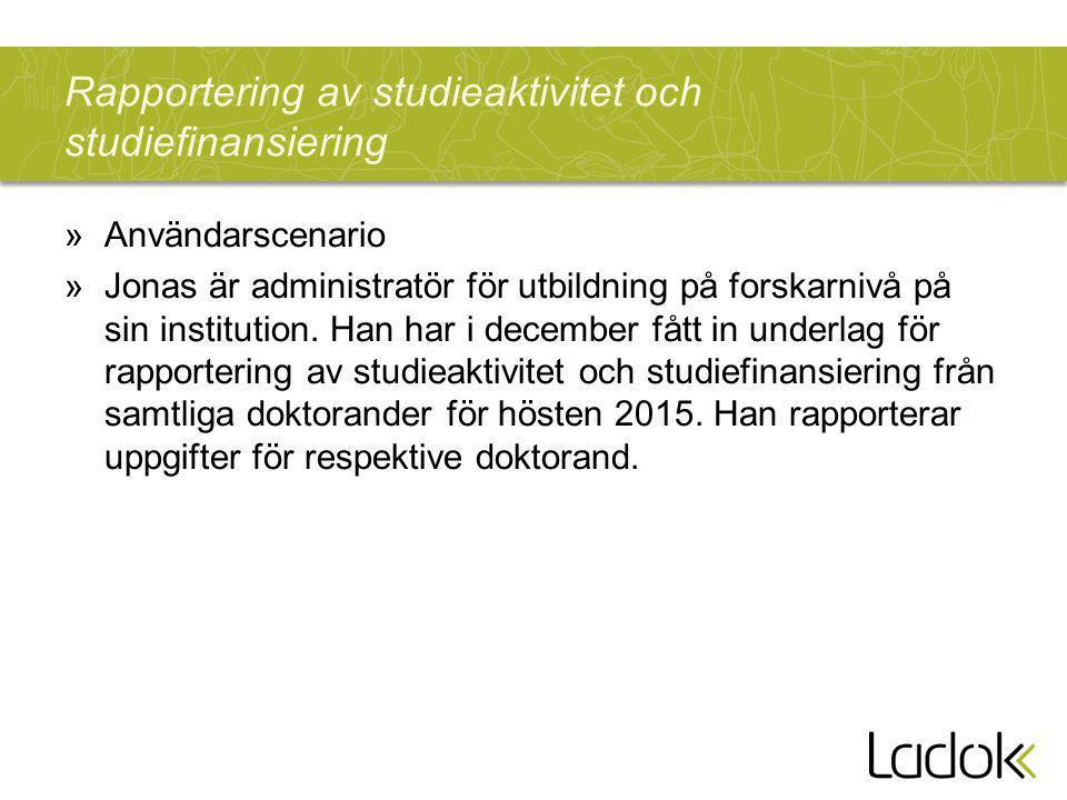 Rapportering av studieaktivitet och studiefinansiering »Användarscenario »Jonas är administratör för utbildning på forskarnivå på sin institution.
