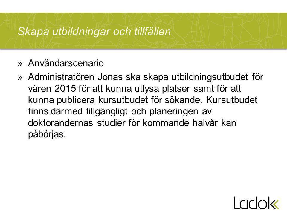 Skapa utbildningar och tillfällen »Användarscenario »Administratören Jonas ska skapa utbildningsutbudet för våren 2015 för att kunna utlysa platser samt för att kunna publicera kursutbudet för sökande.