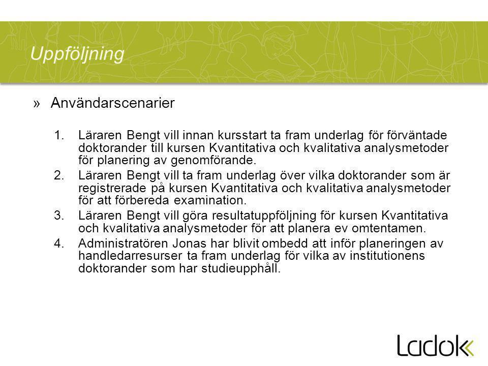 Uppföljning »Användarscenarier 1.Läraren Bengt vill innan kursstart ta fram underlag för förväntade doktorander till kursen Kvantitativa och kvalitativa analysmetoder för planering av genomförande.