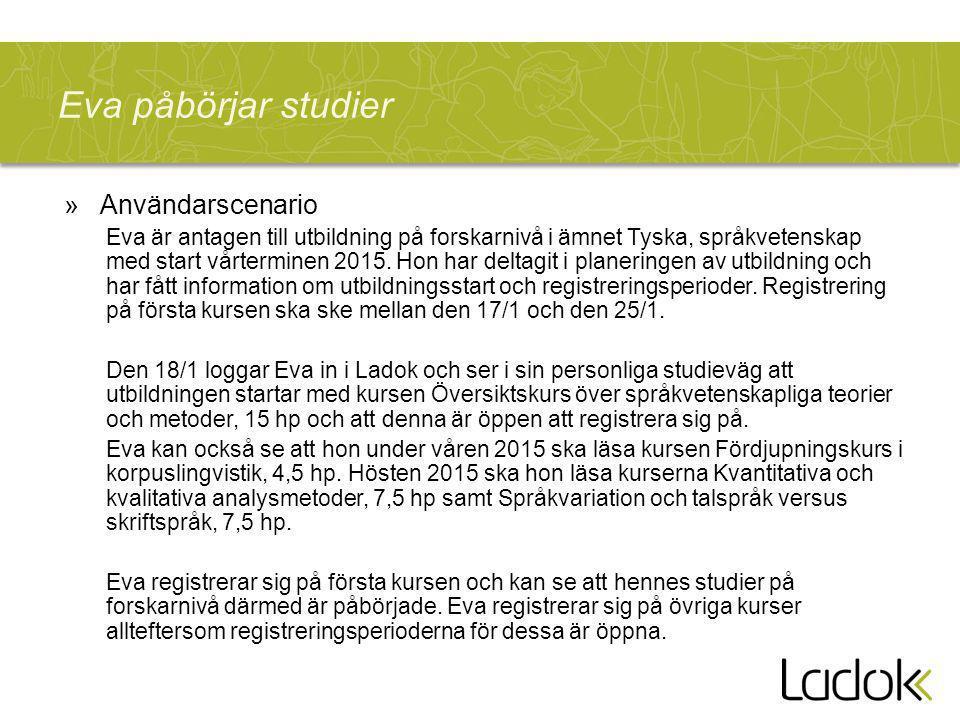 Eva påbörjar studier »Användarscenario Eva är antagen till utbildning på forskarnivå i ämnet Tyska, språkvetenskap med start vårterminen 2015.