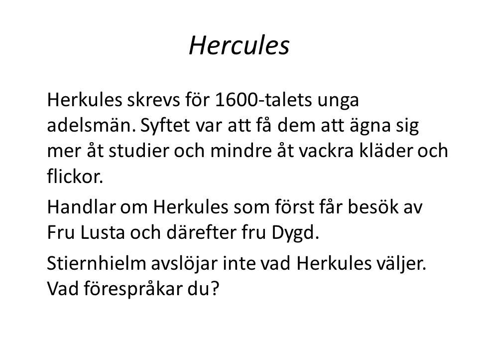 Hercules Herkules skrevs för 1600-talets unga adelsmän. Syftet var att få dem att ägna sig mer åt studier och mindre åt vackra kläder och flickor. Han