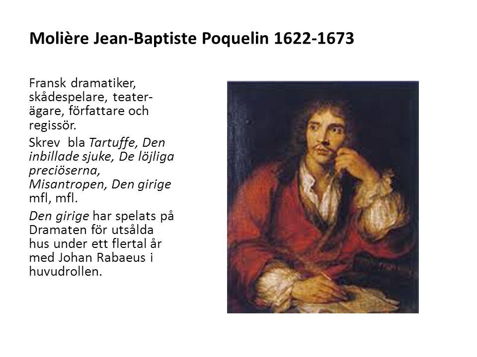 Molière Jean-Baptiste Poquelin 1622-1673 Fransk dramatiker, skådespelare, teater- ägare, författare och regissör. Skrev bla Tartuffe, Den inbillade sj