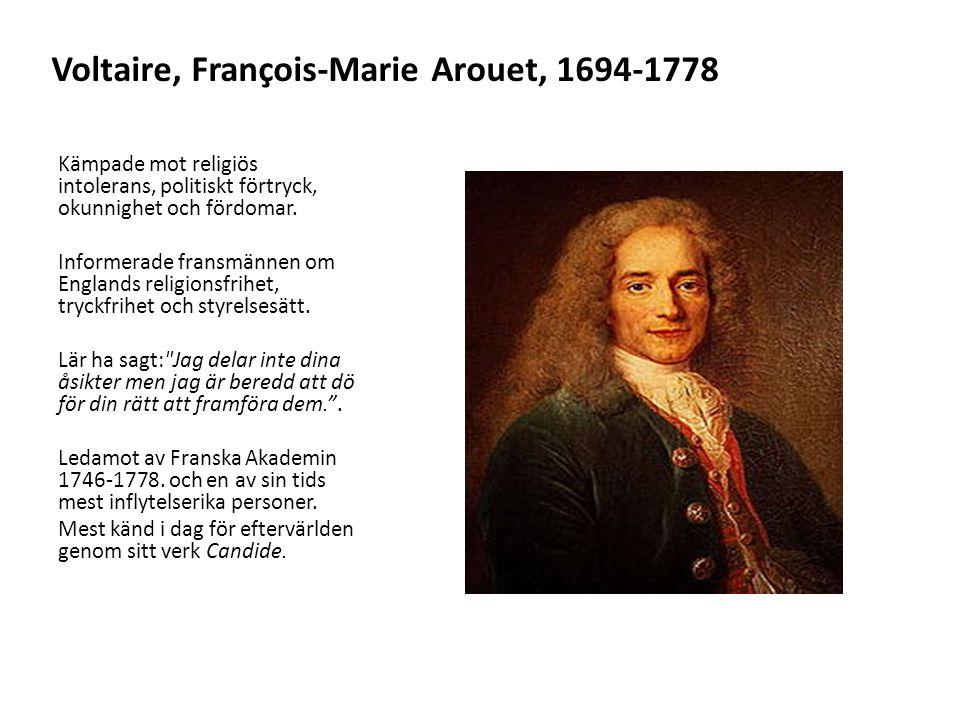 Voltaire, François-Marie Arouet, 1694-1778 Kämpade mot religiös intolerans, politiskt förtryck, okunnighet och fördomar. Informerade fransmännen om En