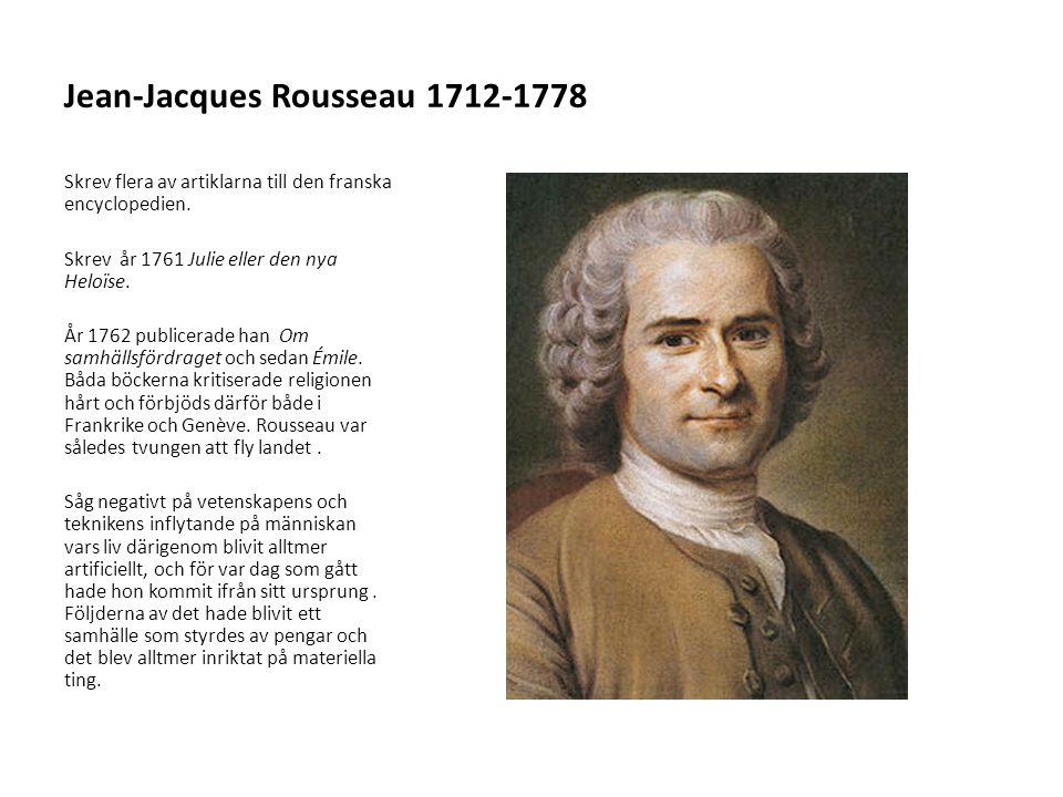 Jean-Jacques Rousseau 1712-1778 Skrev flera av artiklarna till den franska encyclopedien. Skrev år 1761 Julie eller den nya Heloïse. År 1762 publicera