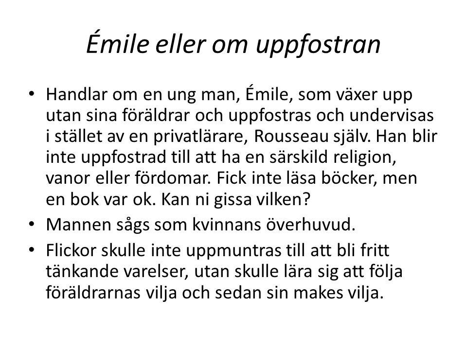 Émile eller om uppfostran Handlar om en ung man, Émile, som växer upp utan sina föräldrar och uppfostras och undervisas i stället av en privatlärare,