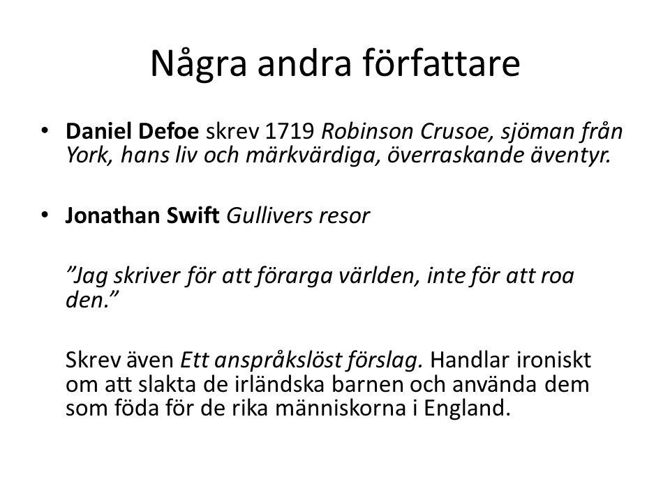 Några andra författare Daniel Defoe skrev 1719 Robinson Crusoe, sjöman från York, hans liv och märkvärdiga, överraskande äventyr. Jonathan Swift Gulli