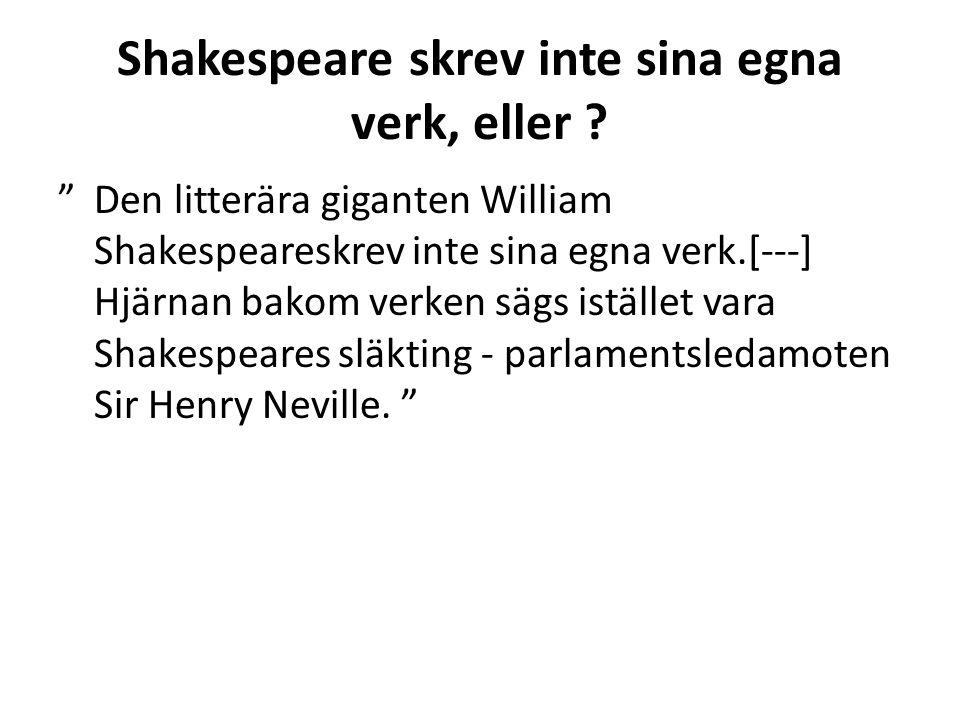 "Shakespeare skrev inte sina egna verk, eller ? ""Den litterära giganten William Shakespeareskrev inte sina egna verk.[---] Hjärnan bakom verken sägs is"
