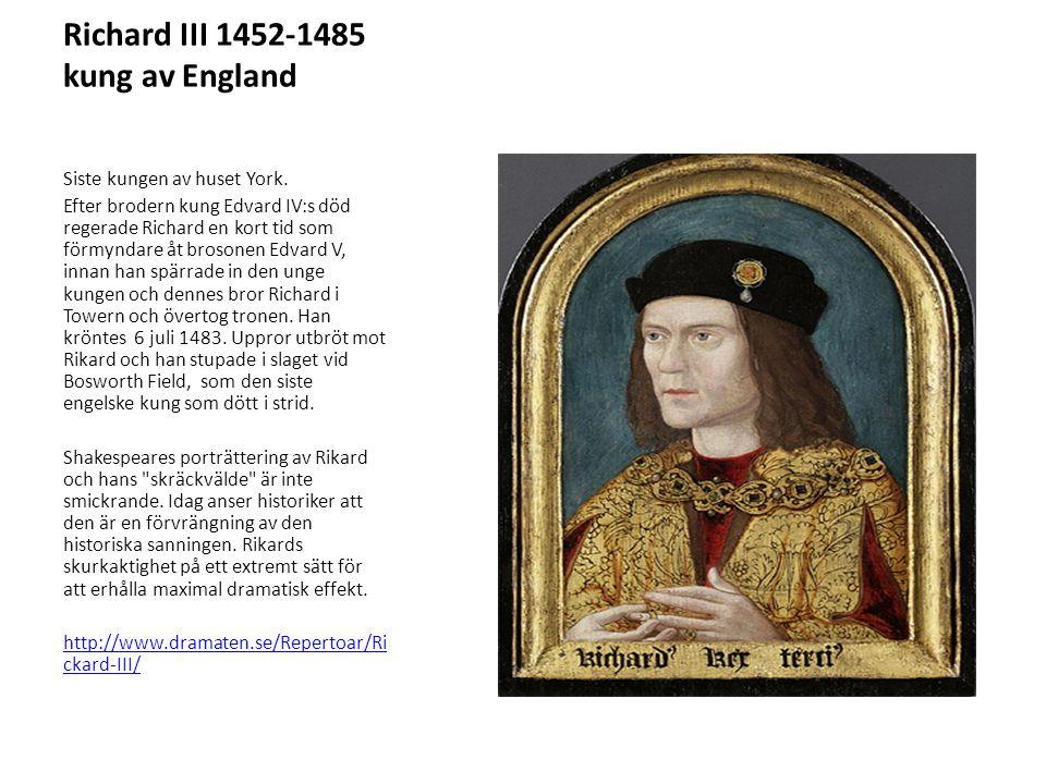 Richard III 1452-1485 kung av England Siste kungen av huset York. Efter brodern kung Edvard IV:s död regerade Richard en kort tid som förmyndare åt br