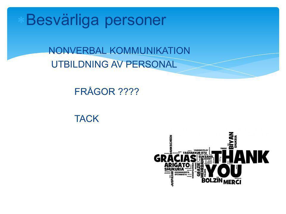  Besvärliga personer NONVERBAL KOMMUNIKATION UTBILDNING AV PERSONAL FRÅGOR TACK