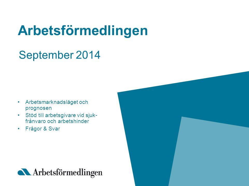 Arbetsförmedlingen September 2014 Arbetsmarknadsläget och prognosen Stöd till arbetsgivare vid sjuk- frånvaro och arbetshinder Frågor & Svar