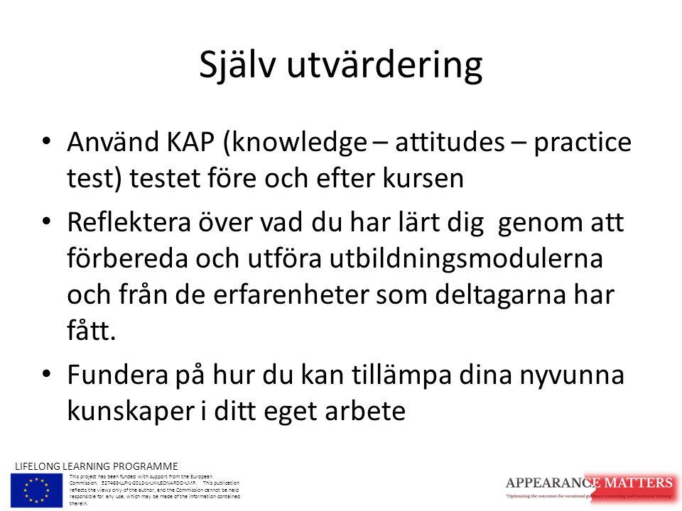 Själv utvärdering Använd KAP (knowledge – attitudes – practice test) testet före och efter kursen Reflektera över vad du har lärt dig genom att förbereda och utföra utbildningsmodulerna och från de erfarenheter som deltagarna har fått.