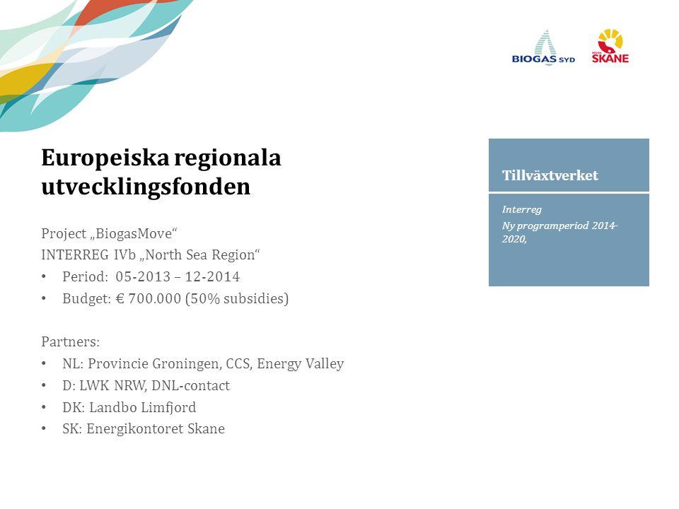 """Interreg Ny programperiod 2014- 2020, Tillväxtverket Europeiska regionala utvecklingsfonden Project """"BiogasMove INTERREG IVb """"North Sea Region Period: 05-2013 – 12-2014 Budget: € 700.000 (50% subsidies) Partners: NL: Provincie Groningen, CCS, Energy Valley D: LWK NRW, DNL-contact DK: Landbo Limfjord SK: Energikontoret Skane"""