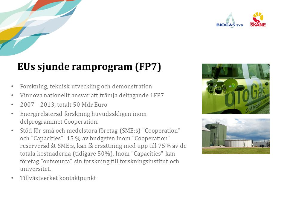 EUs sjunde ramprogram (FP7) Forskning, teknisk utveckling och demonstration Vinnova nationellt ansvar att främja deltagande i FP7 2007 – 2013, totalt 50 Mdr Euro Energirelaterad forskning huvudsakligen inom delprogrammet Cooperation.