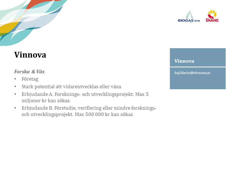 kaj.klarin@vinnova.se Vinnova Forska & Väx Företag Stark potential att vidareutvecklas eller växa. Erbjudande A. Forsknings- och utvecklingsprojekt. M