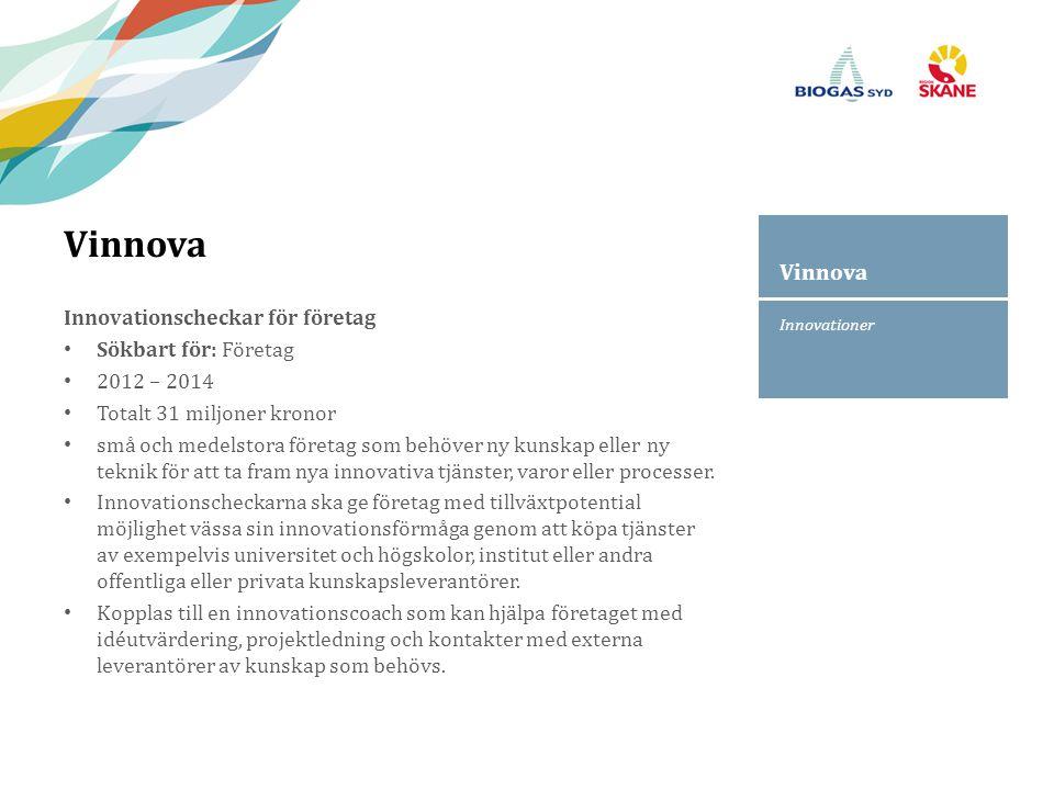 Innovationer Vinnova Innovationscheckar för företag Sökbart för: Företag 2012 – 2014 Totalt 31 miljoner kronor små och medelstora företag som behöver ny kunskap eller ny teknik för att ta fram nya innovativa tjänster, varor eller processer.