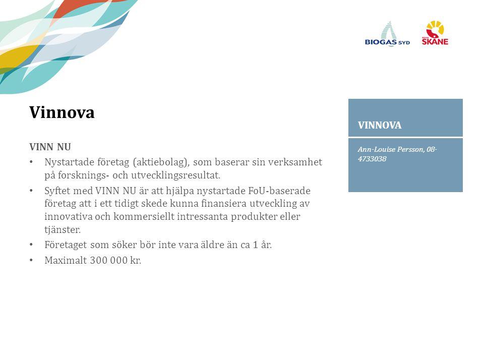 Ann-Louise Persson, 08- 4733038 VINNOVA Vinnova VINN NU Nystartade företag (aktiebolag), som baserar sin verksamhet på forsknings- och utvecklingsresultat.