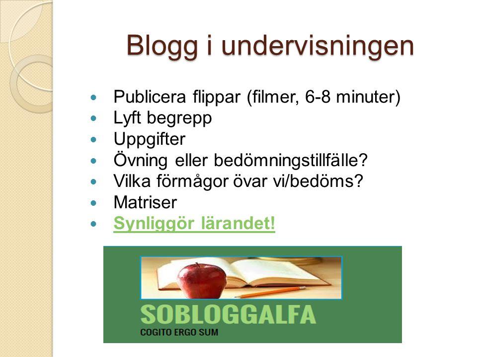 Blogg i undervisningen Publicera flippar (filmer, 6-8 minuter) Lyft begrepp Uppgifter Övning eller bedömningstillfälle? Vilka förmågor övar vi/bedöms?