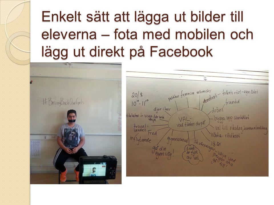 Enkelt sätt att lägga ut bilder till eleverna – fota med mobilen och lägg ut direkt på Facebook