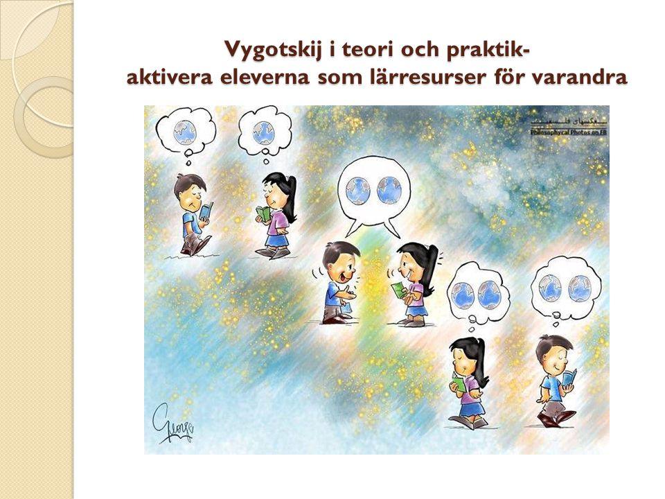 Vygotskij i teori och praktik- aktivera eleverna som lärresurser för varandra