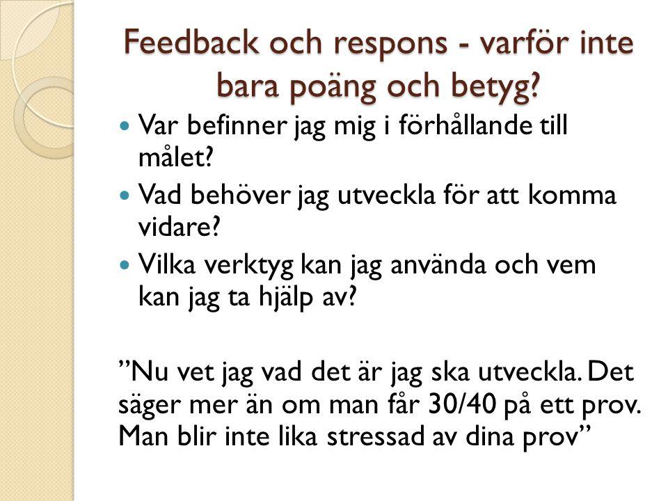 Feedback och respons - varför inte bara poäng och betyg? Var befinner jag mig i förhållande till målet? Vad behöver jag utveckla för att komma vidare?