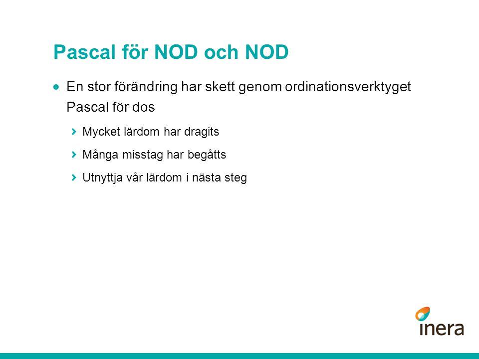 Pascal för NOD och NOD  En stor förändring har skett genom ordinationsverktyget Pascal för dos Mycket lärdom har dragits Många misstag har begåtts Utnyttja vår lärdom i nästa steg