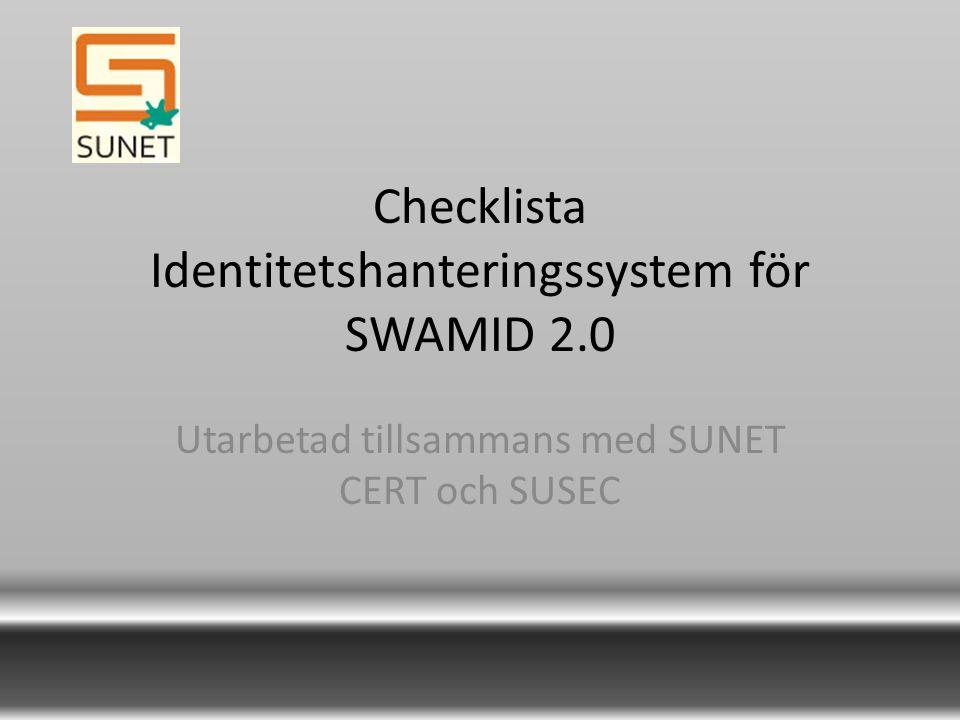 Checklista Identitetshanteringssystem för SWAMID 2.0 Utarbetad tillsammans med SUNET CERT och SUSEC