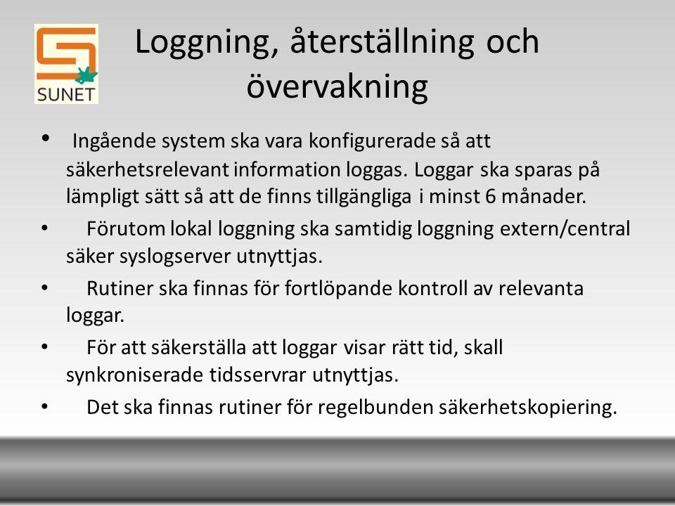 Loggning, återställning och övervakning Ingående system ska vara konfigurerade så att säkerhetsrelevant information loggas.