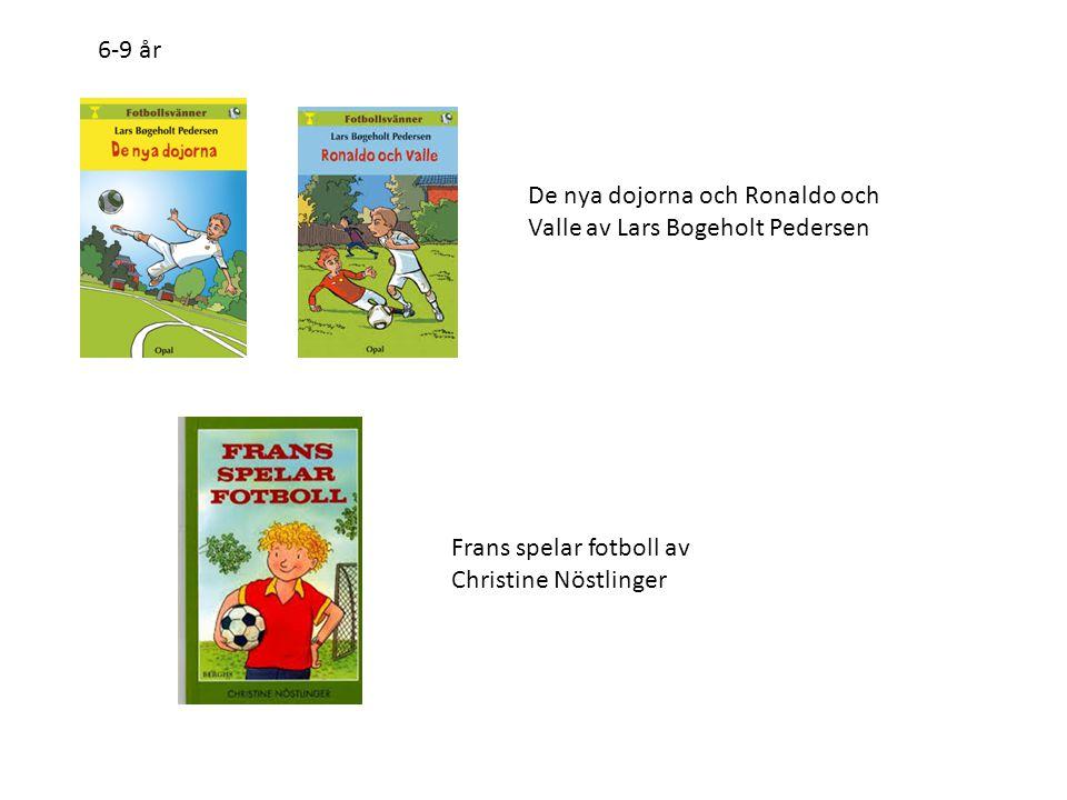 De nya dojorna och Ronaldo och Valle av Lars Bogeholt Pedersen Frans spelar fotboll av Christine Nöstlinger