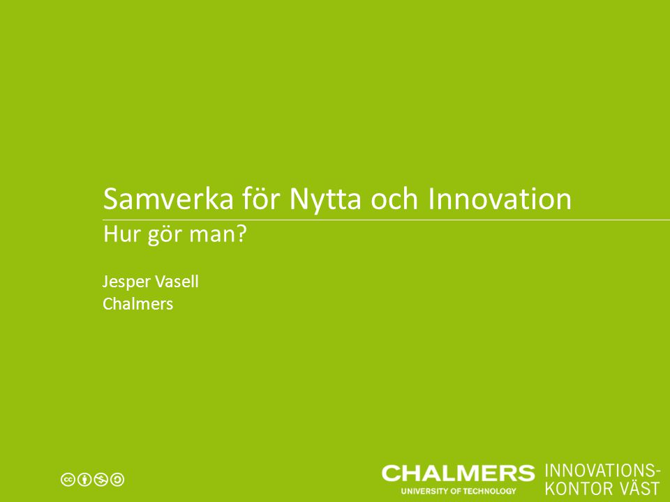 Samverka för Nytta och Innovation Hur gör man? Jesper Vasell Chalmers