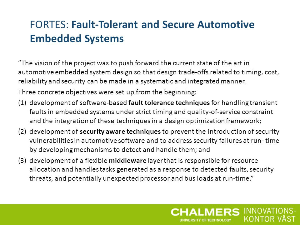 "FORTES: Fault-Tolerant and Secure Automotive Embedded Systems ""The vision of the project was to push forward the current state of the art in automotiv"