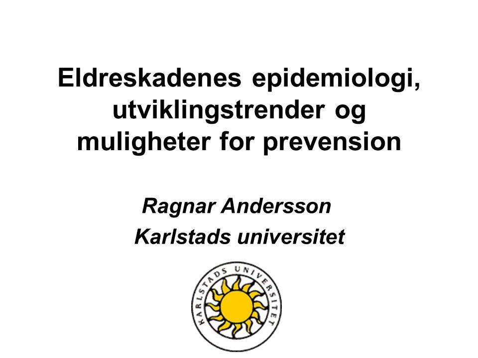 Eldreskadenes epidemiologi, utviklingstrender og muligheter for prevension Ragnar Andersson Karlstads universitet
