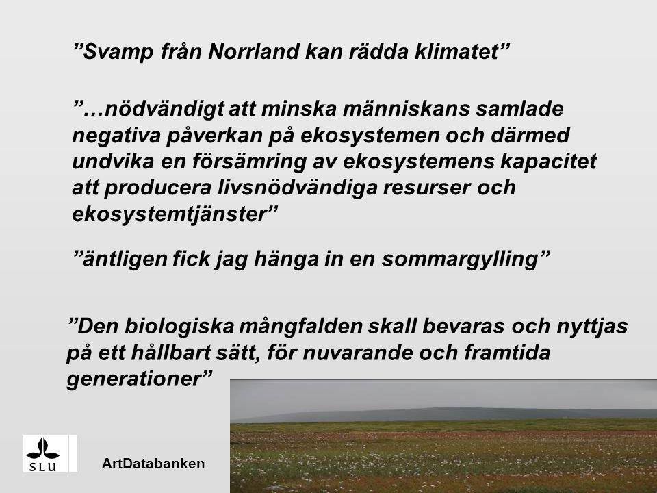 ArtDatabanken Svamp från Norrland kan rädda klimatet …nödvändigt att minska människans samlade negativa påverkan på ekosystemen och därmed undvika en försämring av ekosystemens kapacitet att producera livsnödvändiga resurser och ekosystemtjänster äntligen fick jag hänga in en sommargylling Den biologiska mångfalden skall bevaras och nyttjas på ett hållbart sätt, för nuvarande och framtida generationer