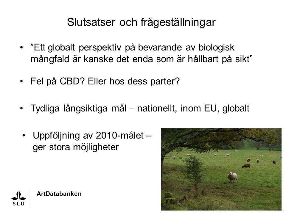 """Slutsatser och frågeställningar Fel på CBD? Eller hos dess parter? ArtDatabanken Tydliga långsiktiga mål – nationellt, inom EU, globalt """"Ett globalt p"""