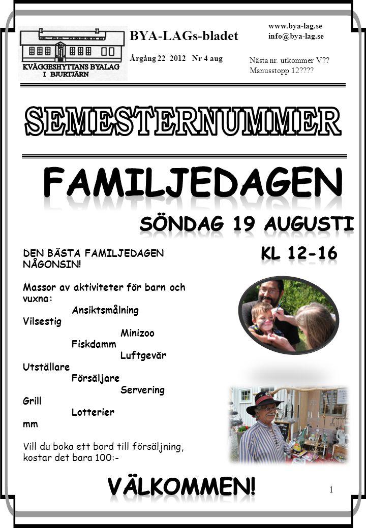 1 BYA-LAGs-bladet Årgång 22 2012 Nr 4 aug www.bya-lag.se info@bya-lag.se Nästa nr. utkommer V?? Manusstopp 12???? DEN BÄSTA FAMILJEDAGEN NÅGONSIN! Mas