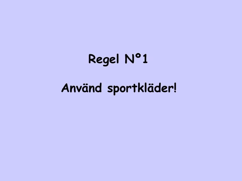 Regel Nº1 Använd sportkläder!