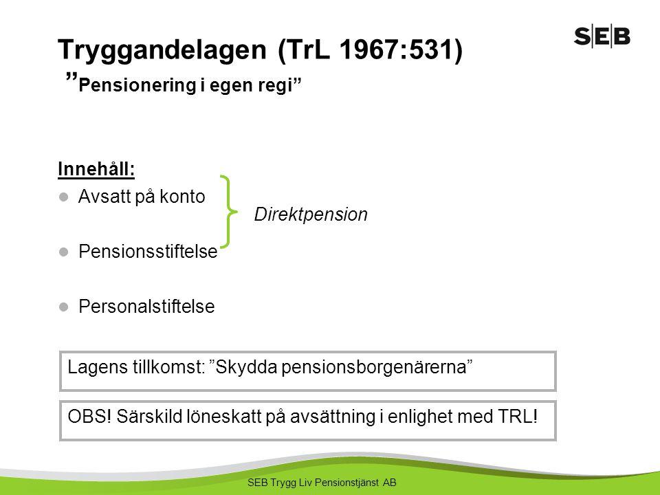 SEB Trygg Liv Pensionstjänst AB Pensionspolicy Förmånsbestämda planer skall var fonderade Kontroll över både skuld och tillgång – ALM/LDI Kontroll över ränteantagandet Finansavdelningen styr och påverkar placeringen = risken