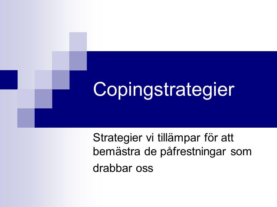 Copingstrategier Strategier vi tillämpar för att bemästra de påfrestningar som drabbar oss